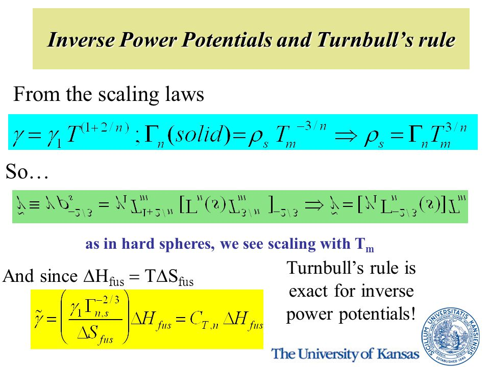Inverse Power Potentials and Turnbull's rule From the scaling laws So… And since  fus  T  S fus Turnbull's rule is exact for inverse power potentials.