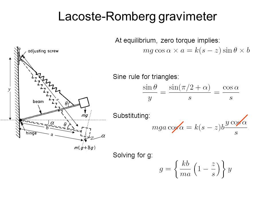 Lacoste-Romberg gravimeter At equilibrium, zero torque implies: Sine rule for triangles: Substituting: Solving for g: