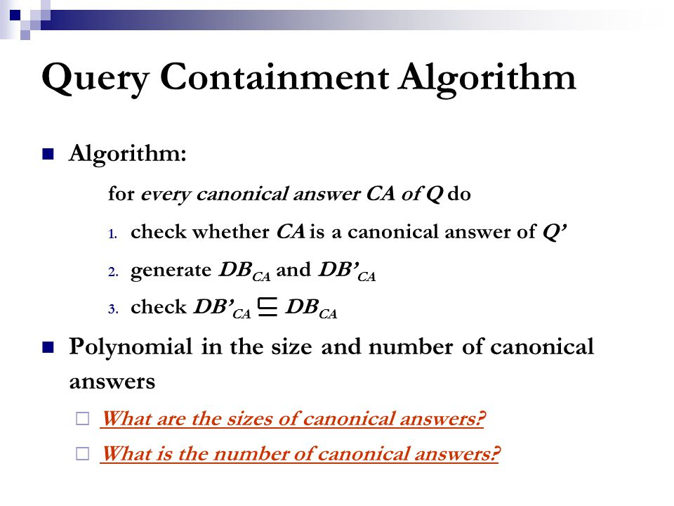 Query Containment Algorithm Algorithm: for every canonical answer CA of Q do 1.