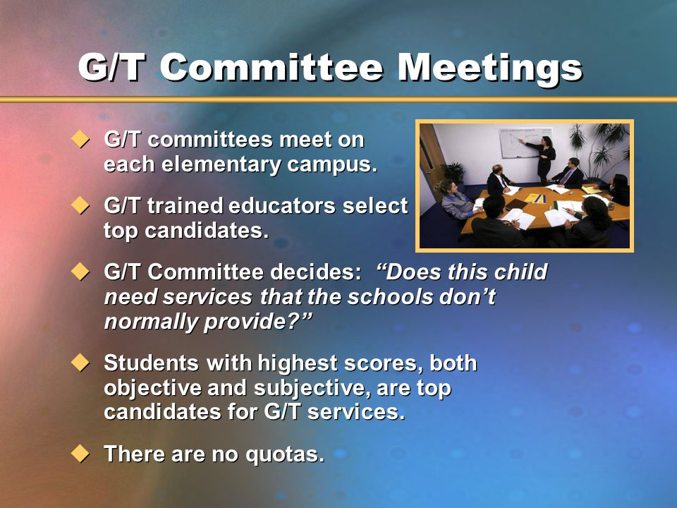 G/T Committee Meetings uG/T committees meet on each elementary campus.