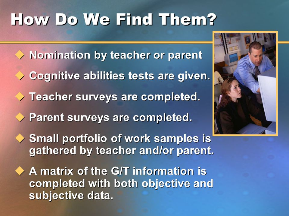 How Do We Find Them.uNomination by teacher or parent uCognitive abilities tests are given.
