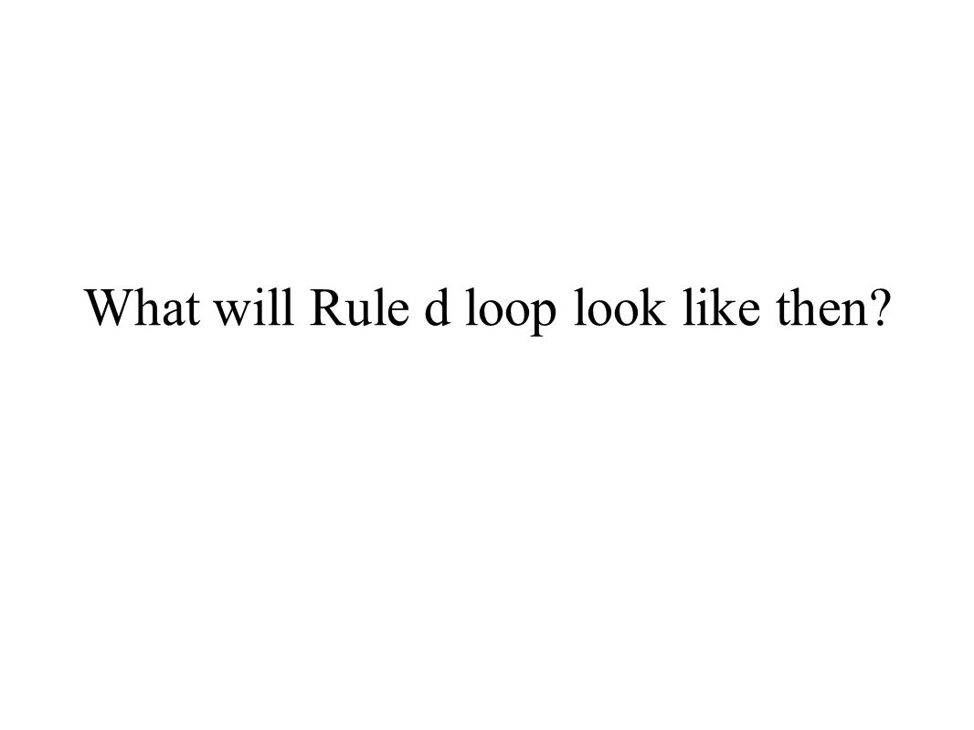 What will Rule d loop look like then