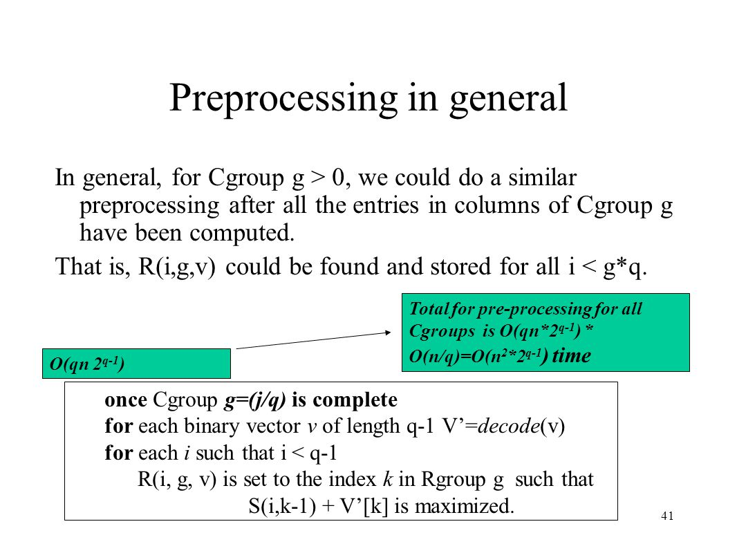 41 Preprocessing in general In general, for Cgroup g > 0, we could do a similar preprocessing after all the entries in columns of Cgroup g have been computed.