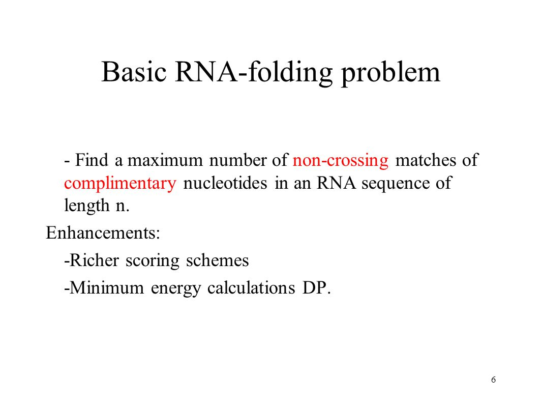 6 Basic RNA-folding problem - Find a maximum number of non-crossing matches of complimentary nucleotides in an RNA sequence of length n.