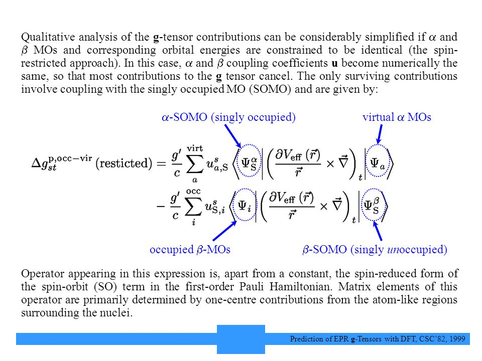 6 Prediction of EPR g-Tensors with DFT, CSC'82, 1999 Qualitative analysis of the g-tensor contributions can be considerably simplified if  and  MOs and corresponding orbital energies are constrained to be identical (the spin- restricted approach).
