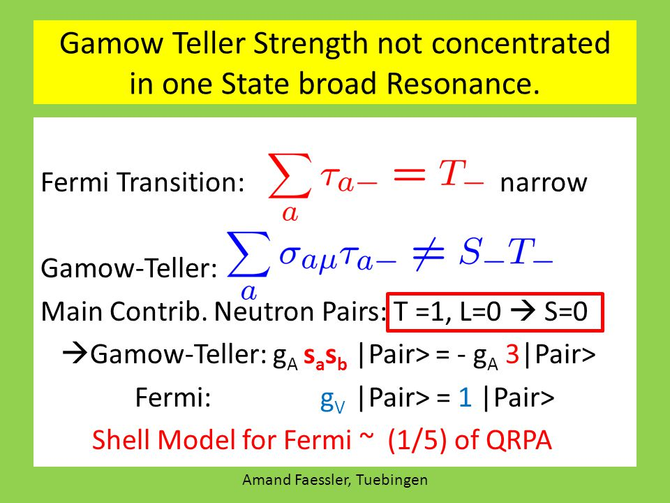 Gamow Teller Strength not concentrated in one State broad Resonance.