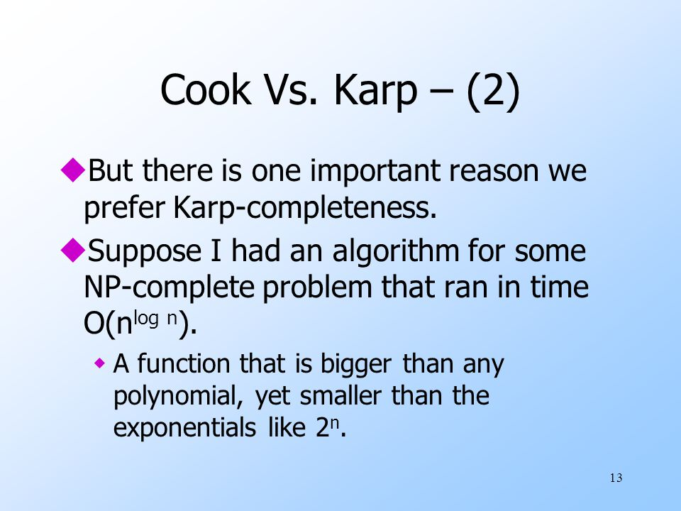 13 Cook Vs.Karp – (2) uBut there is one important reason we prefer Karp-completeness.