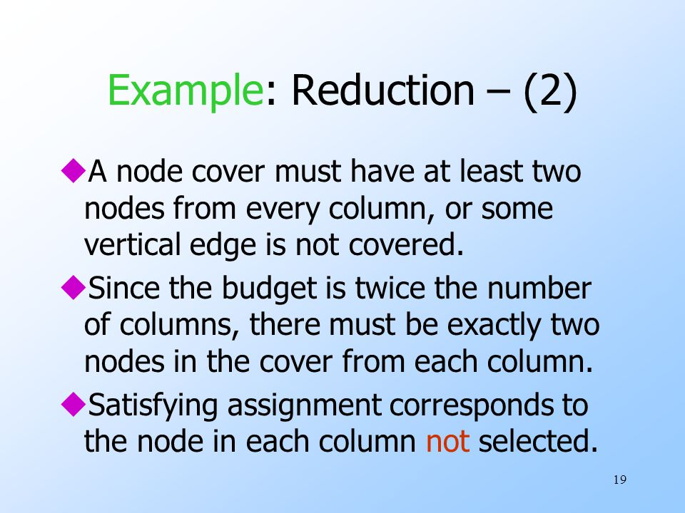 19 Example: Reduction – (2) uA node cover must have at least two nodes from every column, or some vertical edge is not covered.