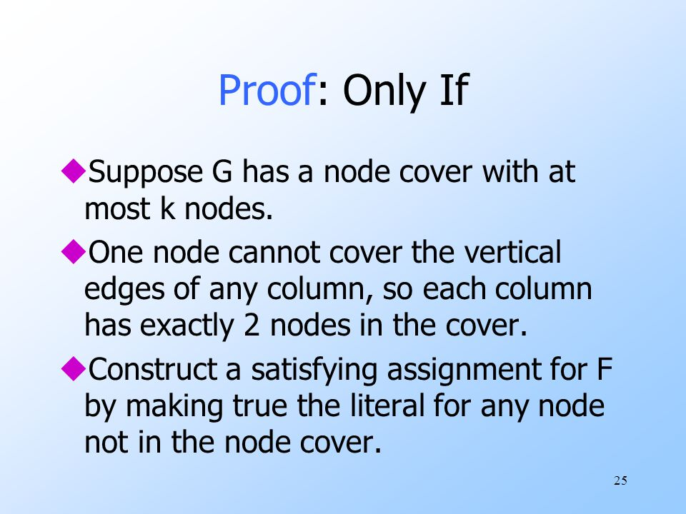 25 Proof: Only If uSuppose G has a node cover with at most k nodes.