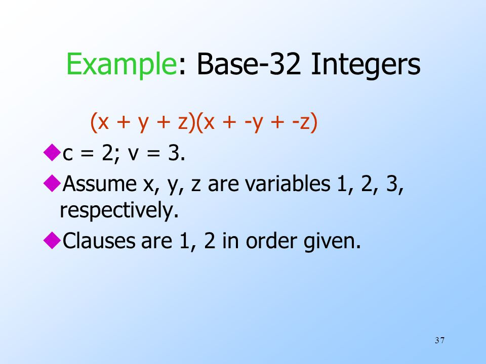 37 Example: Base-32 Integers (x + y + z)(x + -y + -z) uc = 2; v = 3.