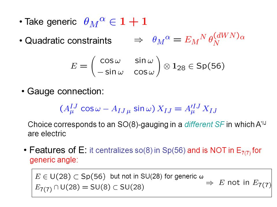 Take generic Quadratic constraints Gauge connection: Choice corresponds to an SO(8)-gauging in a different SF in which A' IJ are electric Features of E: it centralizes so(8) in Sp(56) and is NOT in E 7(7) for generic angle: but not in SU(28) for generic 