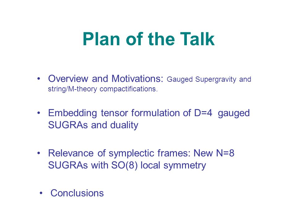 Plan of the Talk Overview and Motivations: Gauged Supergravity and string/M-theory compactifications. Embedding tensor formulation of D=4 gauged SUGRA