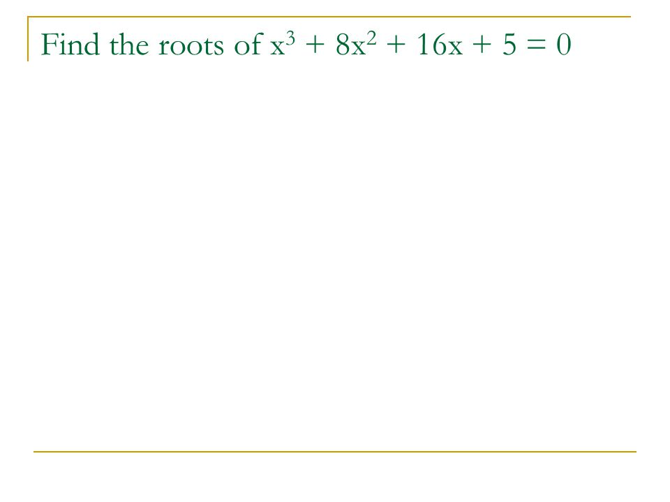 Find the roots of x 3 + 8x 2 + 16x + 5 = 0