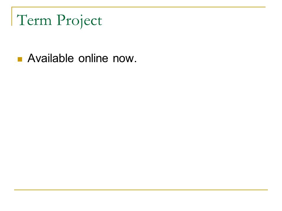 Term Project Available online now.