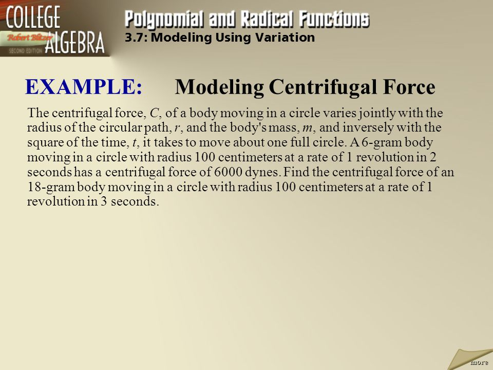 The centrifugal force, C, of a body moving in a circle varies jointly with the radius of the circular path, r, and the body s mass, m, and inversely with the square of the time, t, it takes to move about one full circle.