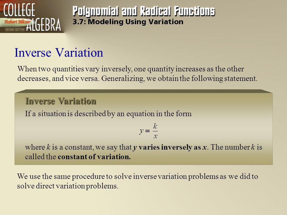 Inverse Variation We use the same procedure to solve inverse variation problems as we did to solve direct variation problems.