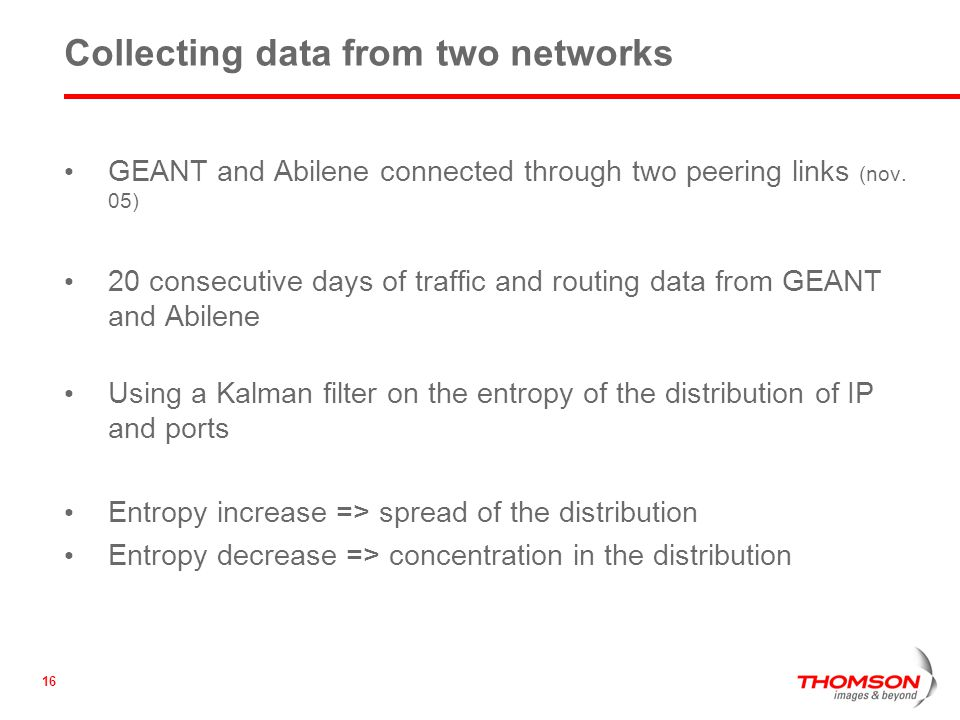 16 Collecting data from two networks GEANT and Abilene connected through two peering links (nov.