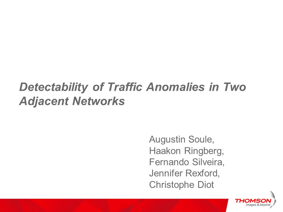 3 Anomaly detection in large networks Anomaly detection is complex for large network Network-wide analysis [Lakhina 04] is promising Validated against multiple networks at different time –Abilene 03, Geant 04, Sprint Europe 03 Features impacting the anomaly detection are unknown yet Compare the anomaly observed between two networks