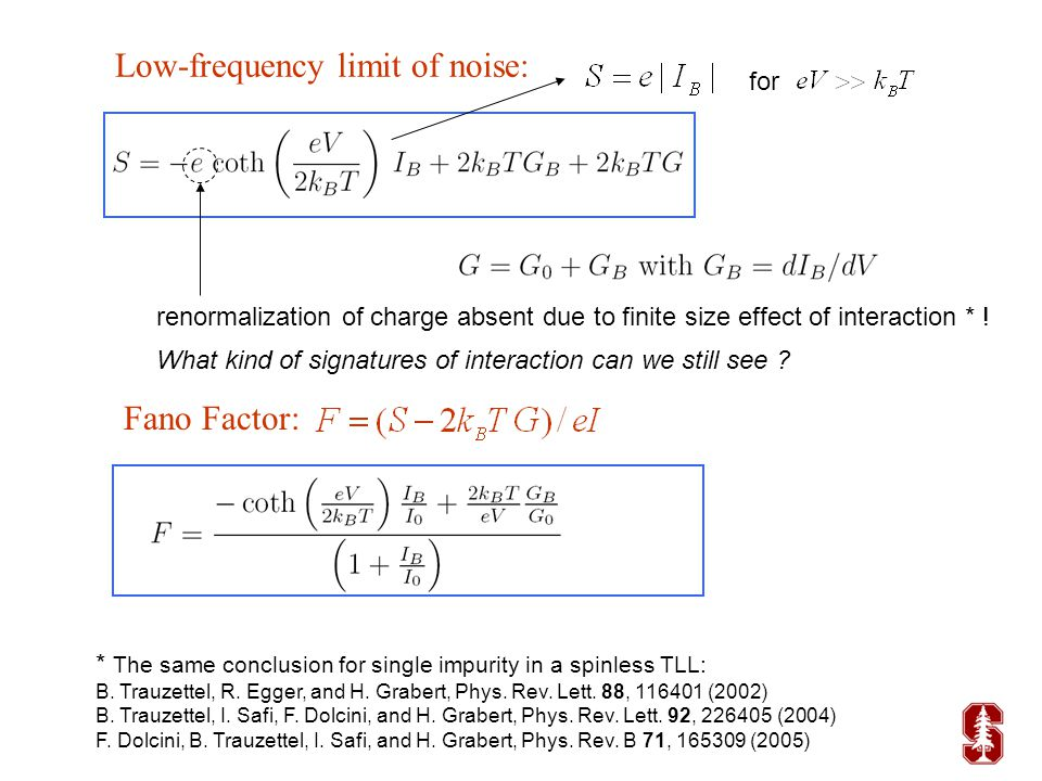 Low-frequency limit of noise: Fano Factor: renormalization of charge absent due to finite size effect of interaction * ! What kind of signatures of in