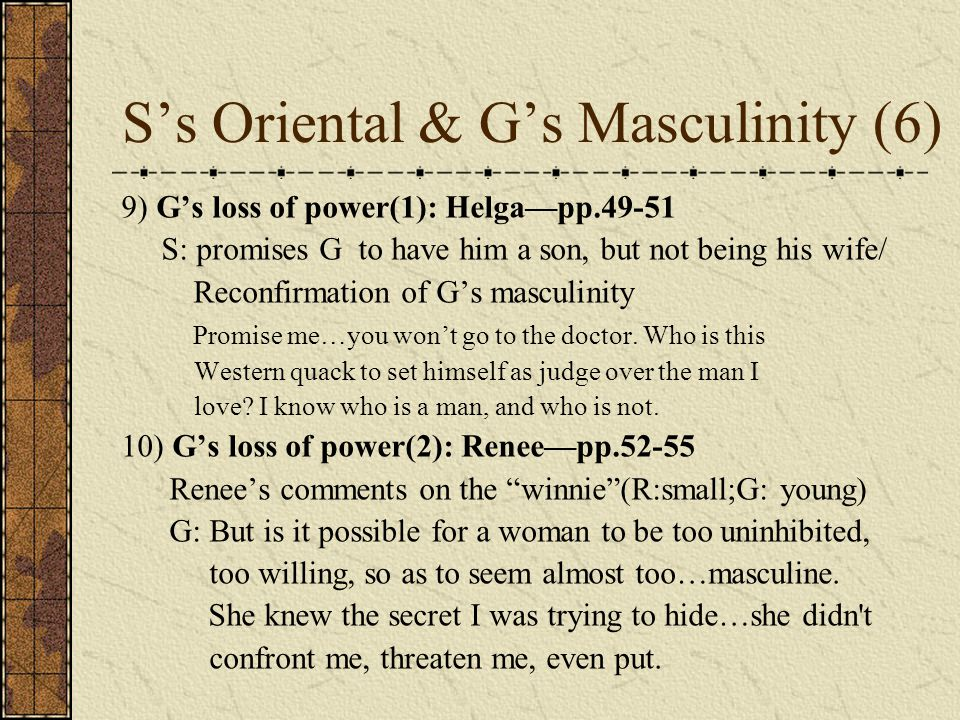 S's Oriental & G's Masculinity (6) 9) G's loss of power(1): Helga—pp.49-51 S: promises G to have him a son, but not being his wife/ Reconfirmation of