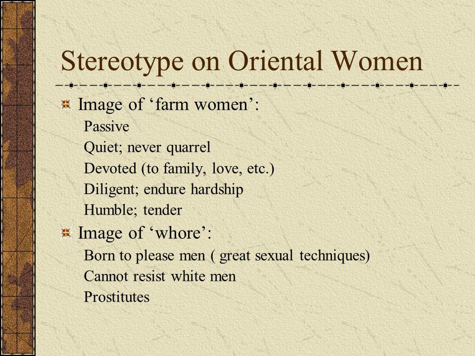 Stereotype on Oriental Women Image of 'farm women': Passive Quiet; never quarrel Devoted (to family, love, etc.) Diligent; endure hardship Humble; ten