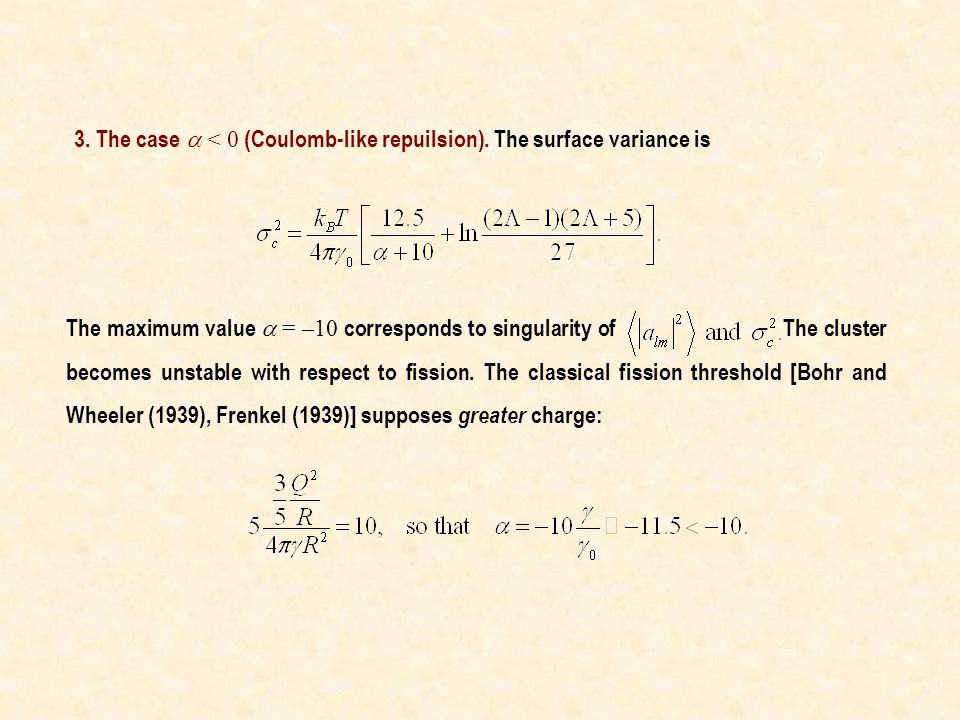 3. The case  < 0 (Coulomb-like repuilsion). The surface variance is The maximum value  = –10 corresponds to singularity of The cluster becomes unsta
