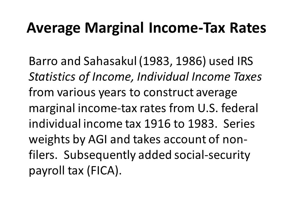 Average Marginal Income-Tax Rates Barro and Sahasakul (1983, 1986) used IRS Statistics of Income, Individual Income Taxes from various years to constr