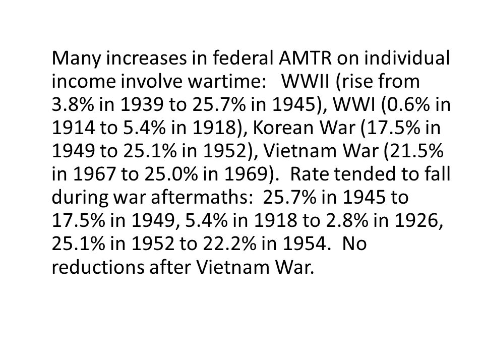 Many increases in federal AMTR on individual income involve wartime: WWII (rise from 3.8% in 1939 to 25.7% in 1945), WWI (0.6% in 1914 to 5.4% in 1918