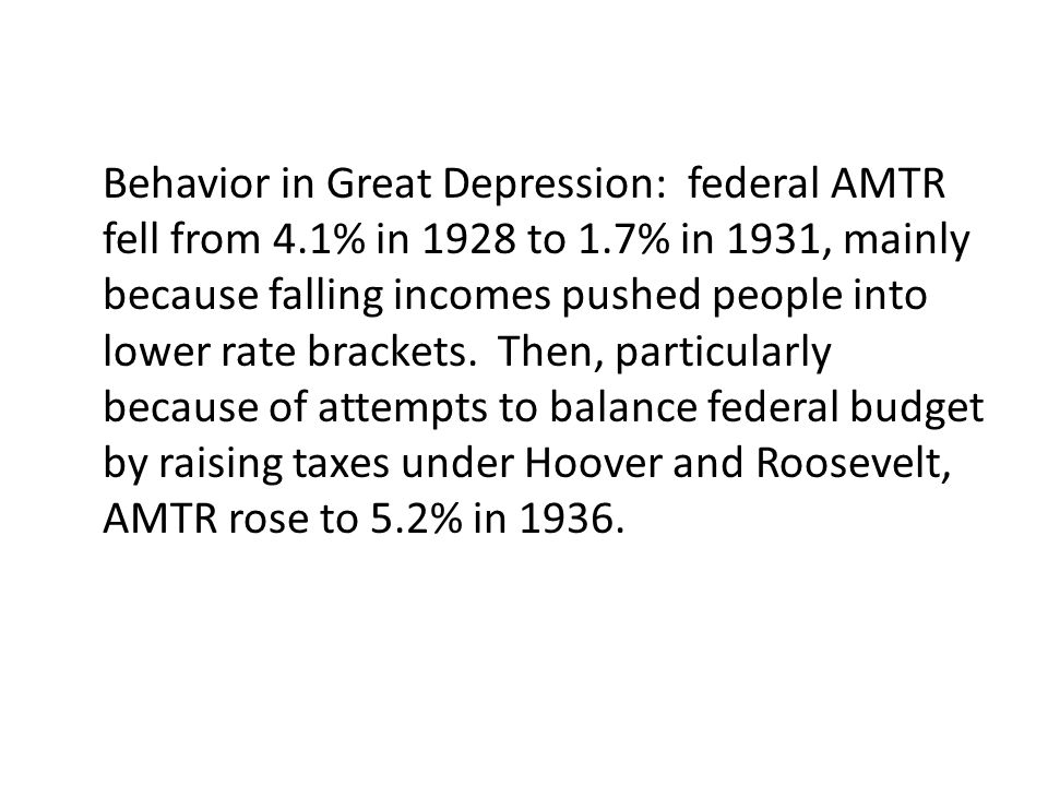 Behavior in Great Depression: federal AMTR fell from 4.1% in 1928 to 1.7% in 1931, mainly because falling incomes pushed people into lower rate bracke