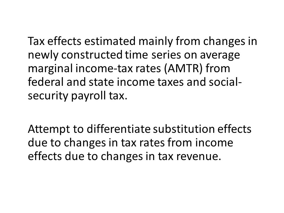 Tax effects estimated mainly from changes in newly constructed time series on average marginal income-tax rates (AMTR) from federal and state income t
