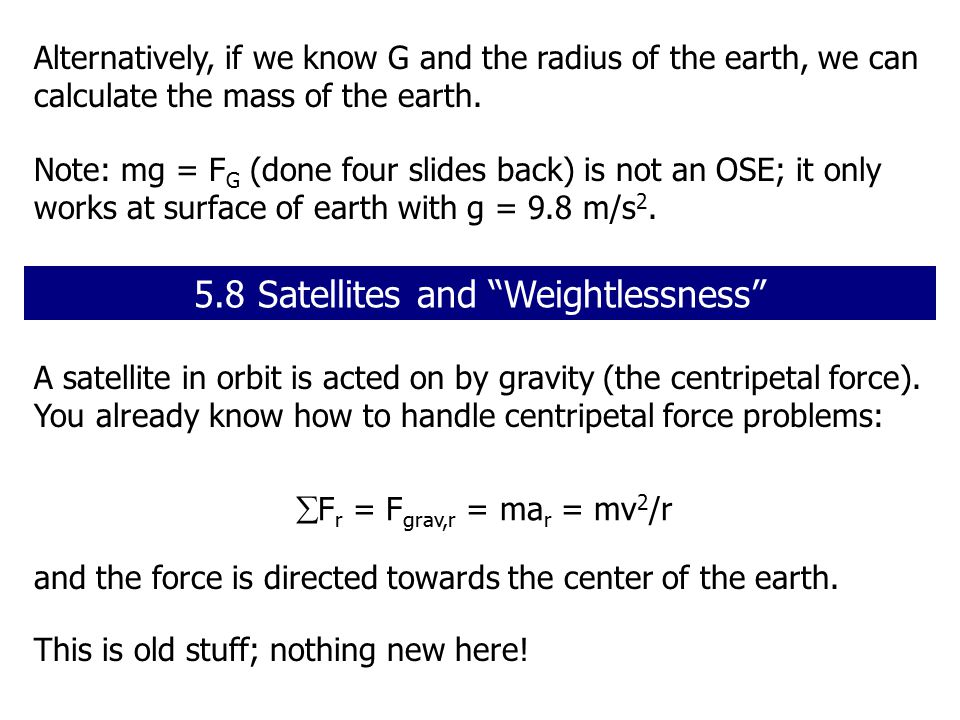 A satellite in orbit is acted on by gravity (the centripetal force).