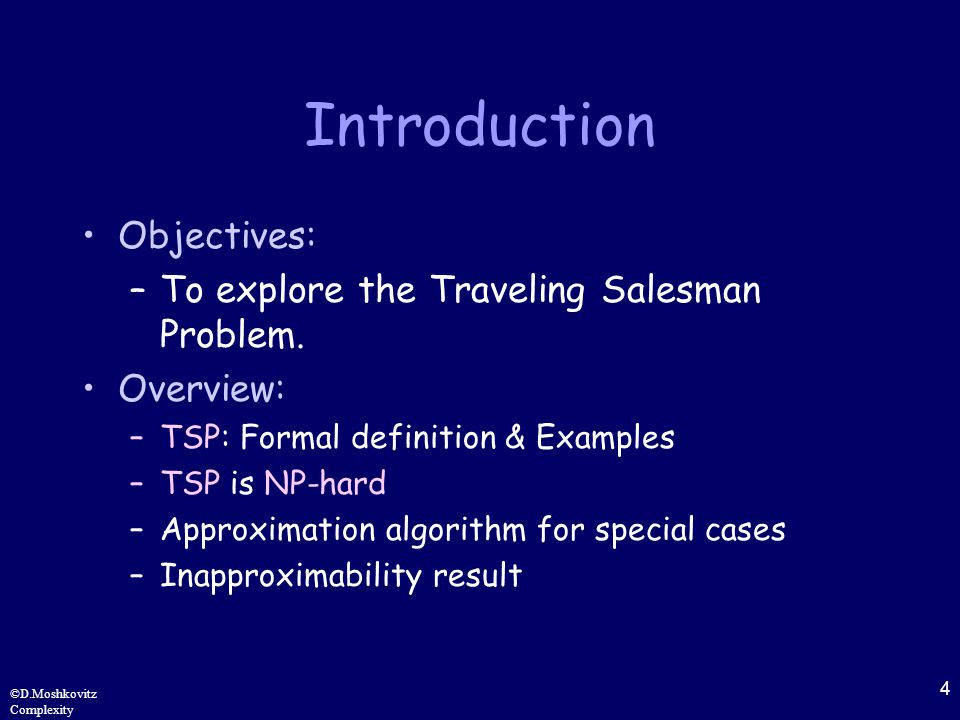 4 ©D.Moshkovitz Complexity Introduction Objectives: –To explore the Traveling Salesman Problem.