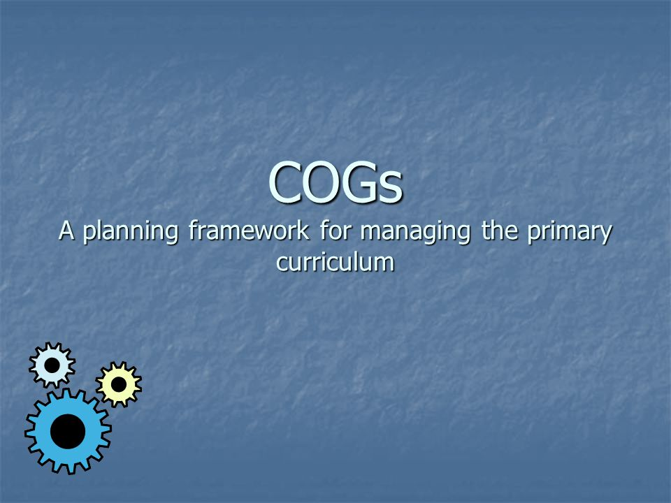 COGs A planning framework for managing the primary curriculum