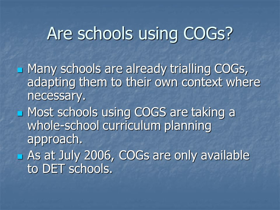 Are schools using COGs? Many schools are already trialling COGs, adapting them to their own context where necessary. Many schools are already triallin