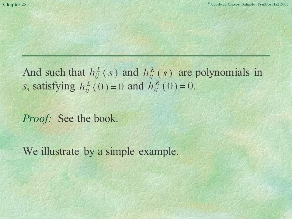 © Goodwin, Graebe, Salgado, Prentice Hall 2000 Chapter 25 And such that and are polynomials in s, satisfying and Proof: See the book.