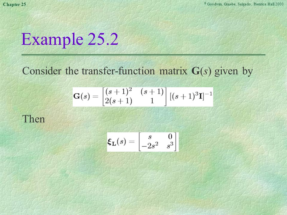 © Goodwin, Graebe, Salgado, Prentice Hall 2000 Chapter 25 Example 25.2 Consider the transfer-function matrix G(s) given by Then