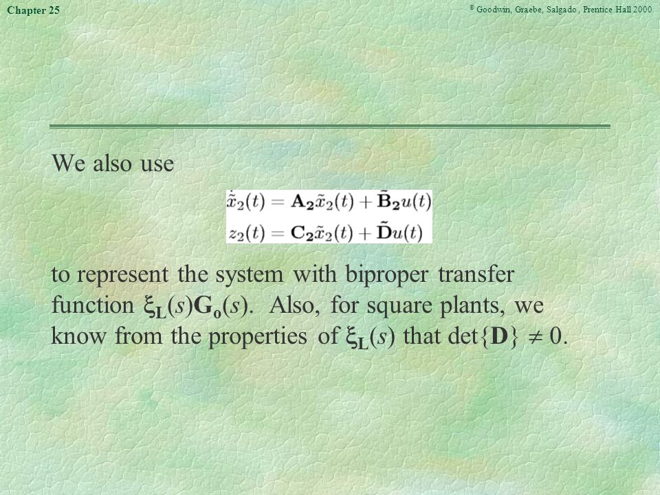 © Goodwin, Graebe, Salgado, Prentice Hall 2000 Chapter 25 We also use to represent the system with biproper transfer function  L (s)G o (s).