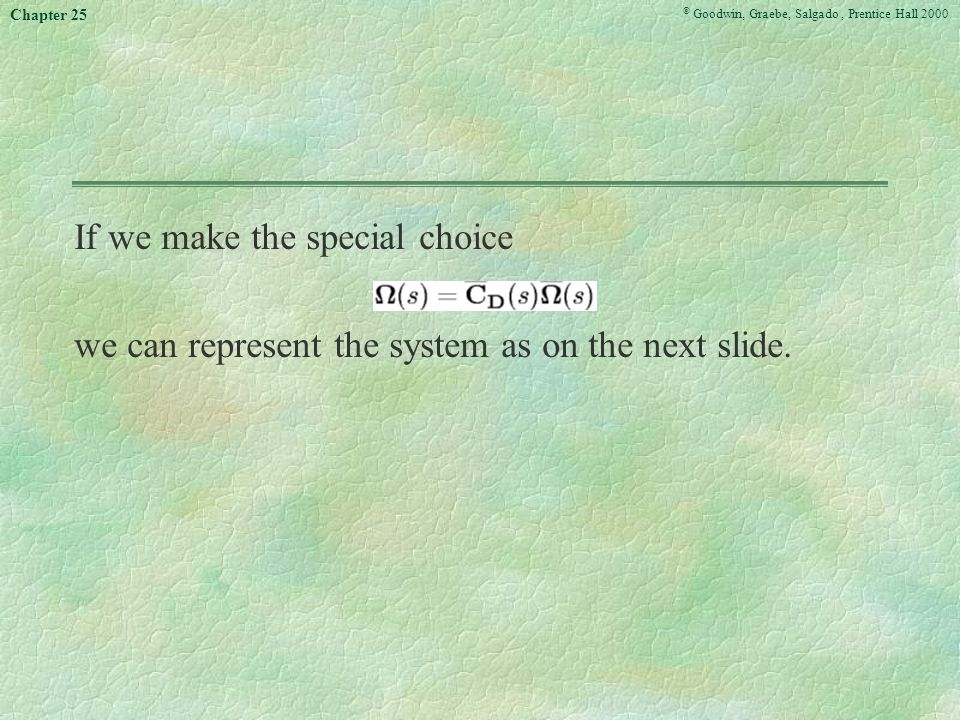© Goodwin, Graebe, Salgado, Prentice Hall 2000 Chapter 25 If we make the special choice we can represent the system as on the next slide.