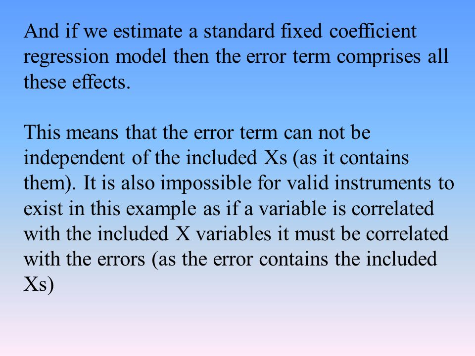 And if we estimate a standard fixed coefficient regression model then the error term comprises all these effects.