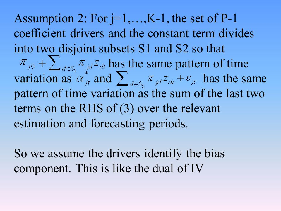 Assumption 2: For j=1,…,K-1, the set of P-1 coefficient drivers and the constant term divides into two disjoint subsets S1 and S2 so that + has the same pattern of time variation as and + has the same pattern of time variation as the sum of the last two terms on the RHS of (3) over the relevant estimation and forecasting periods.