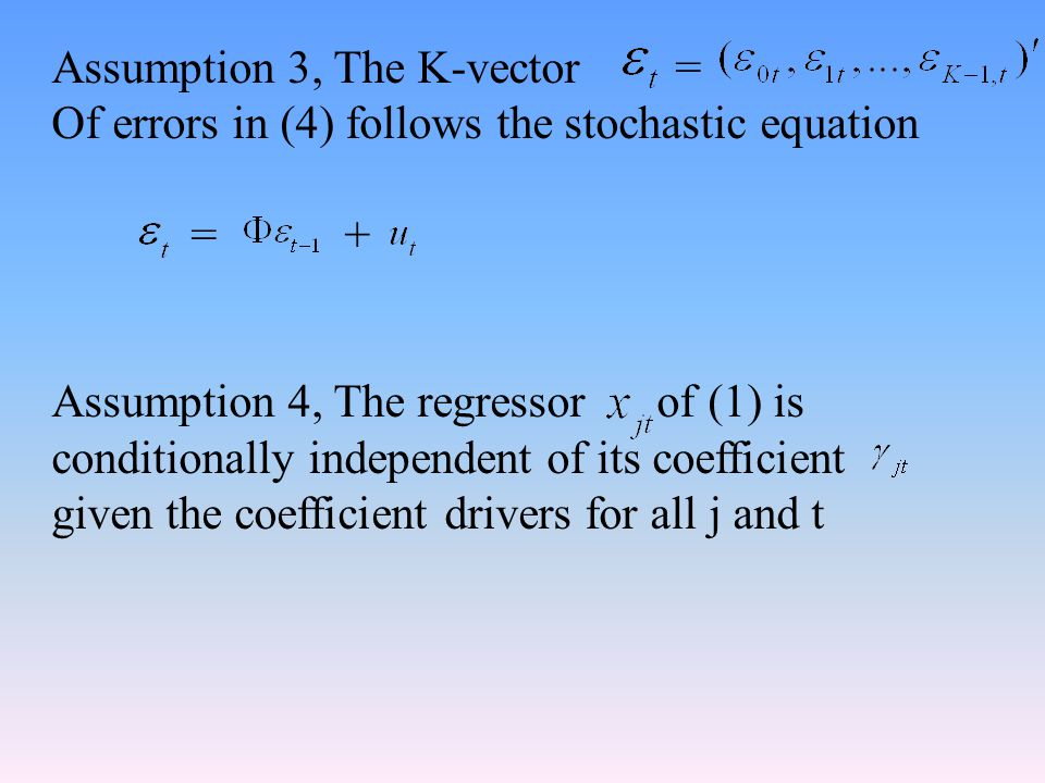 Assumption 3, The K-vector = Of errors in (4) follows the stochastic equation = + Assumption 4, The regressor of (1) is conditionally independent of its coefficient given the coefficient drivers for all j and t
