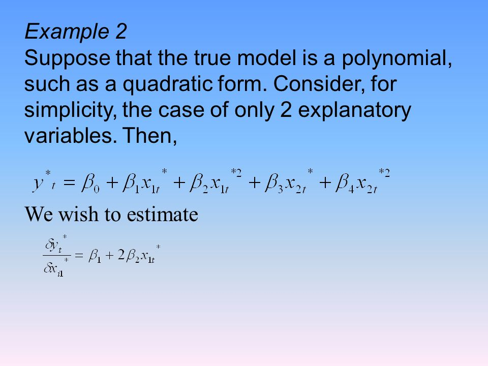Example 2 Suppose that the true model is a polynomial, such as a quadratic form.