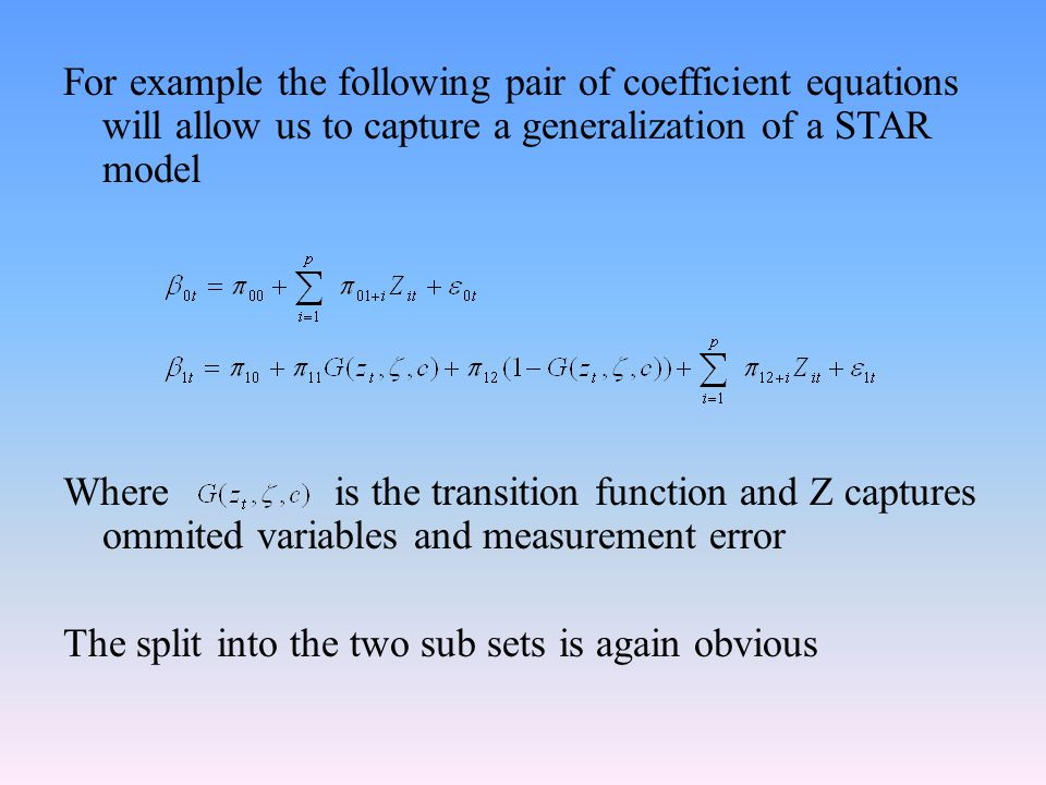 For example the following pair of coefficient equations will allow us to capture a generalization of a STAR model Where is the transition function and