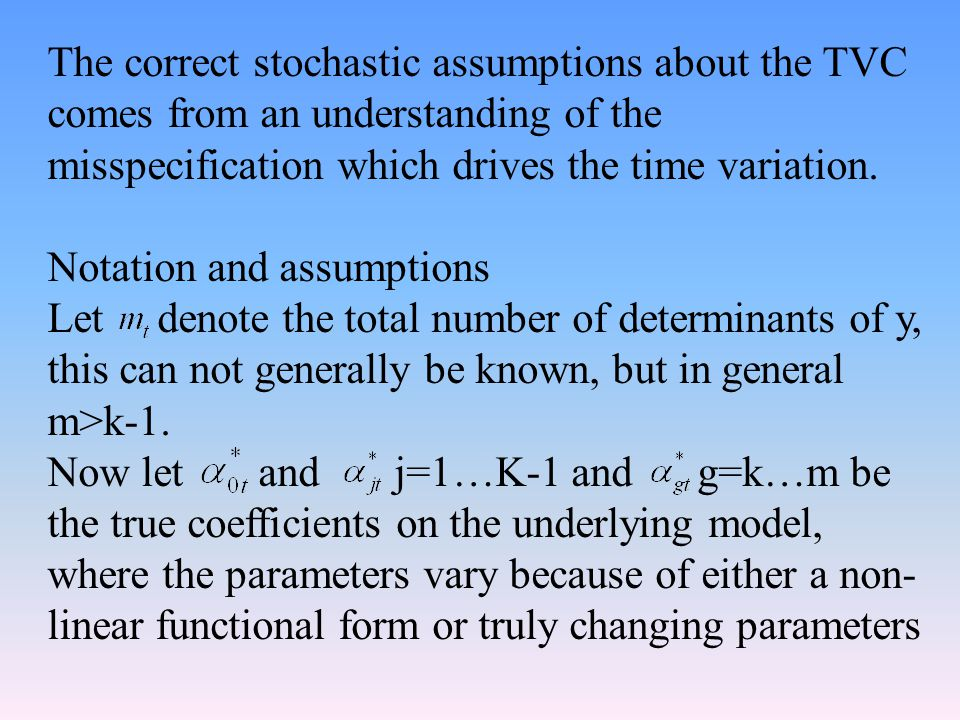 The correct stochastic assumptions about the TVC comes from an understanding of the misspecification which drives the time variation. Notation and ass