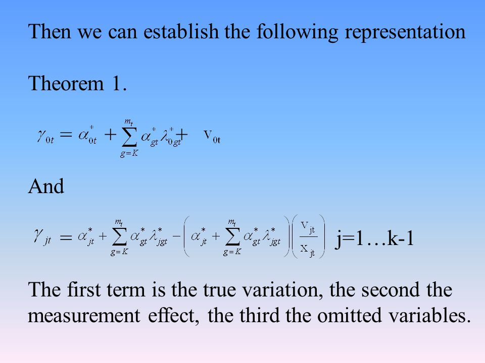 Then we can establish the following representation Theorem 1. = + + And = j=1…k-1 The first term is the true variation, the second the measurement eff