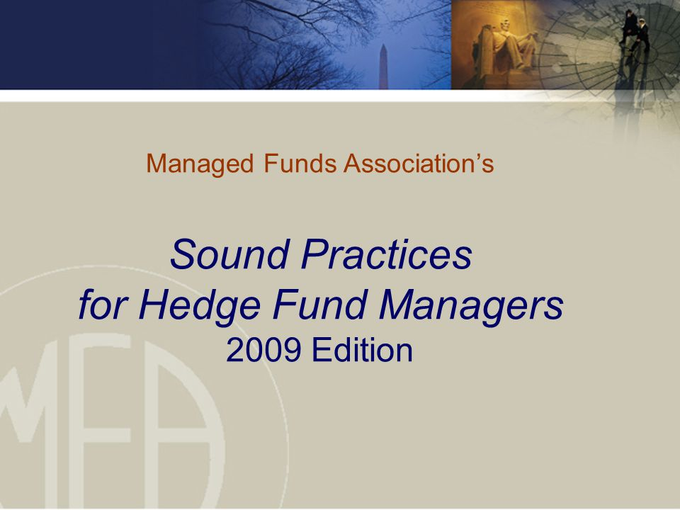 Managed Funds Association's Sound Practices for Hedge Fund Managers 2009 Edition
