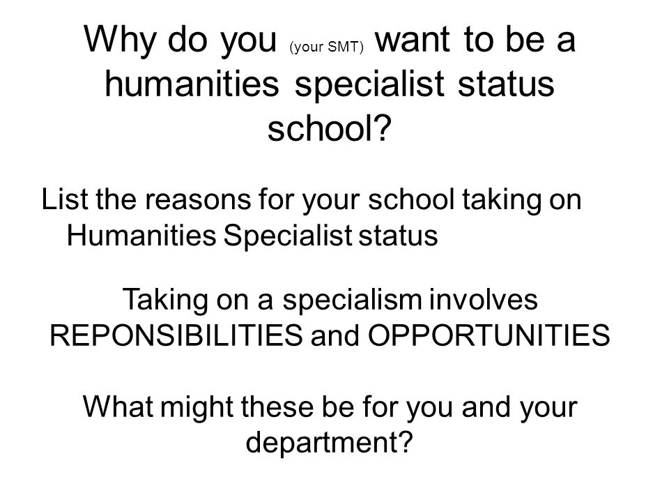 Why do you (your SMT) want to be a humanities specialist status school.