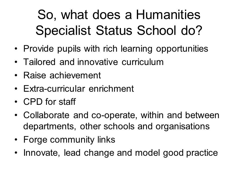So, what does a Humanities Specialist Status School do.