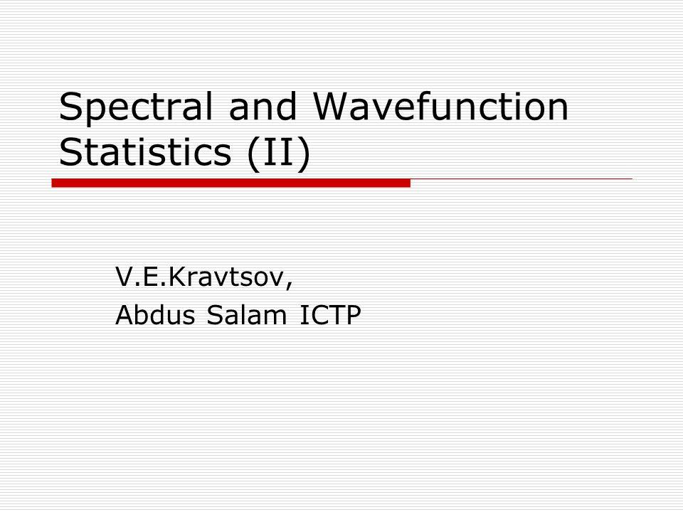 Spectral and Wavefunction Statistics (II) V.E.Kravtsov, Abdus Salam ICTP