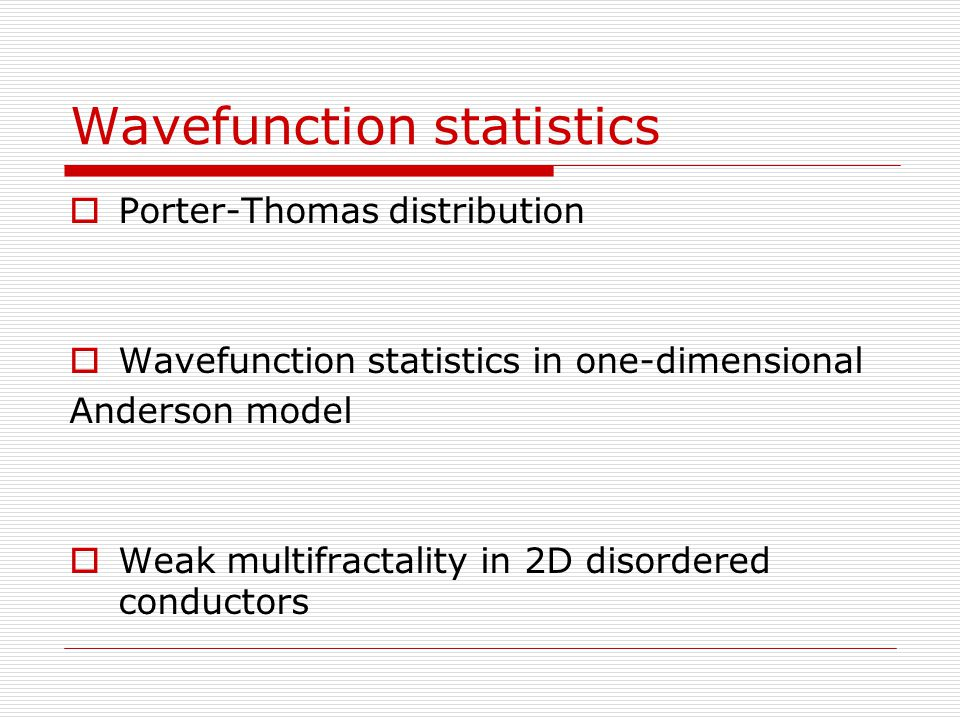 Wavefunction statistics  Porter-Thomas distribution  Wavefunction statistics in one-dimensional Anderson model  Weak multifractality in 2D disordered conductors